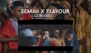 Download Semah G Weifur ft Flavour All We Need Mp3 Download