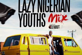 Download DJ Maff Lazy Nigerian Youths Mix Download