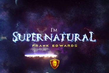Download Frank Edwards I'm Supernatural Mp3 Download
