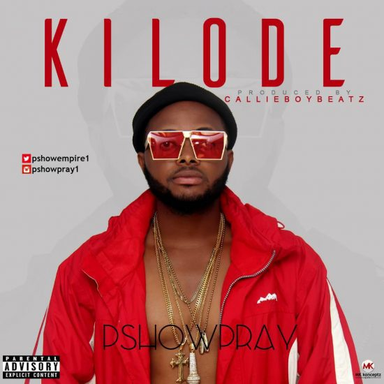 Image of MUSIC: PshowPray – Kilode (Prod. by Callieboybeatz)
