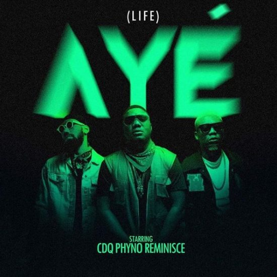 Download CDQ ft. Phyno & Reminisce Aye (Life) Mp3 Download