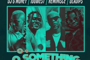 Download DJ G-Money ft. Idowest x Reminisce x Oladips Oo Something (Remix) Mp3 Download