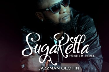Download Jazzman Olofin – SugarRella Mp3 Download