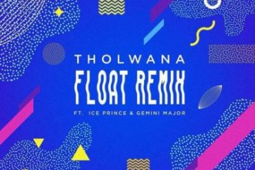 Download Tholwana x Ice Prince x Gemini Major Float (Remix) Mp3