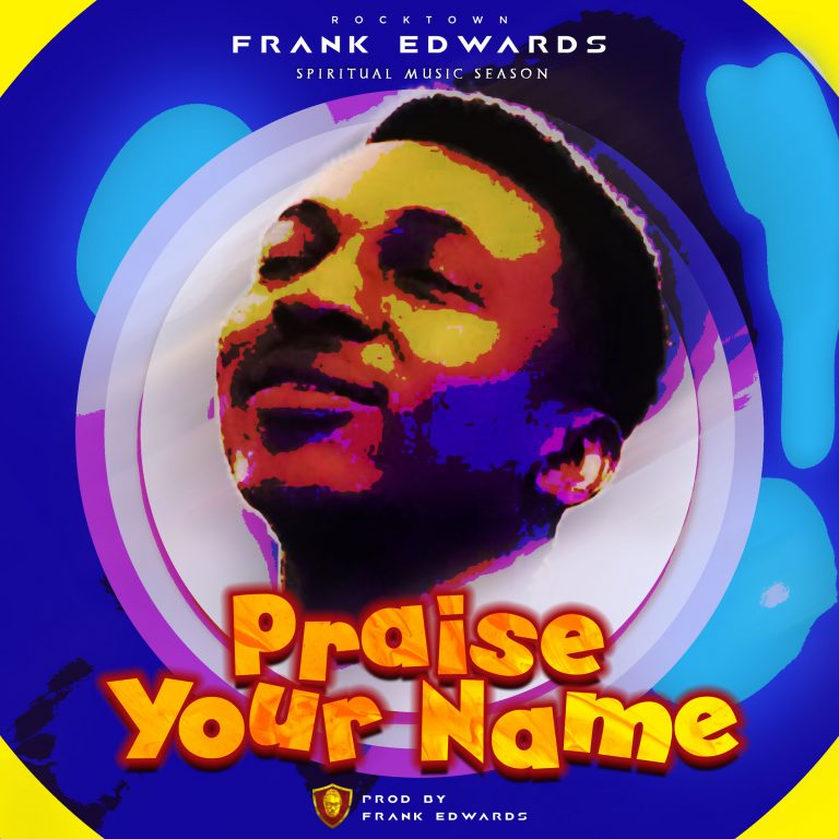 Download Frank Edwards Praise Your Name Mp3 Download