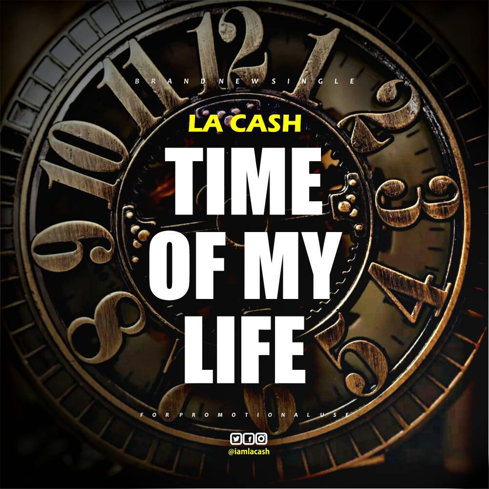 DOWNLOAD: La Cash - Time Of My Life Mp3 Download