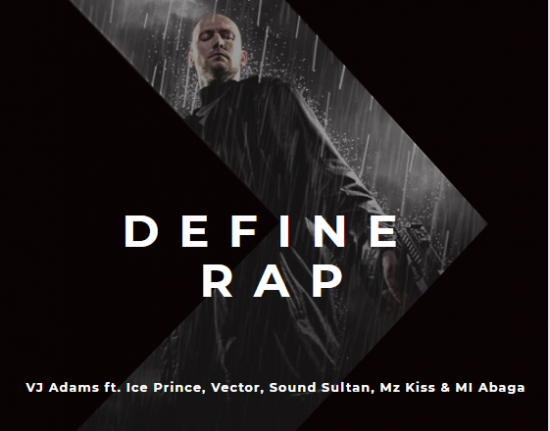 Download VJ Adams ft. Ice Prince, Vector, Sound Sultan, Mz Kiss & MI Abaga Define Rap Mp3 Download
