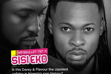Mp3bullet TBT!!! Sisi Eko Is this Darey and Flavour the classiest collabo in Nigeria's pop history