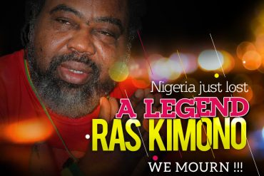 Nigeria just lost a legend; Ras Kimono. We mourn!