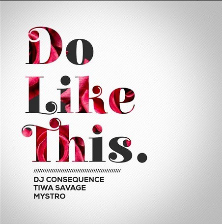 Download DJ Consequence ft. Tiwa Savage & Mystro Do Like This Mp3 Download