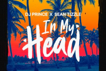 Download DJ Prince ft Sean Tizzle In My Head Mp3 Download
