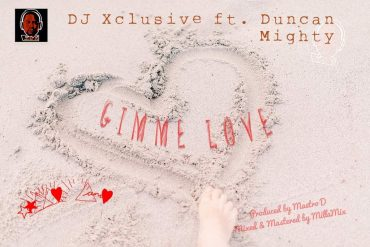 Download DJ Xclusive ft Duncan Mighty Gimme Love Mp3 Download