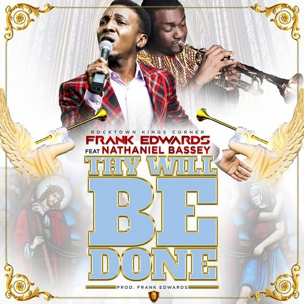 Download Frank Edwards ft. Nathaniel Bassey  Thy Will Be Done Mp3 Download