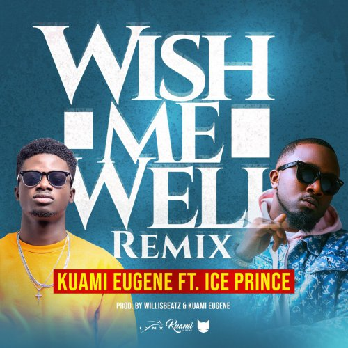 Download Kuami Eugene ft. Ice Prince Wish Me Well Remix Mp3 Download Kuami Eugene Wish Me Well Remix Mp3 Download