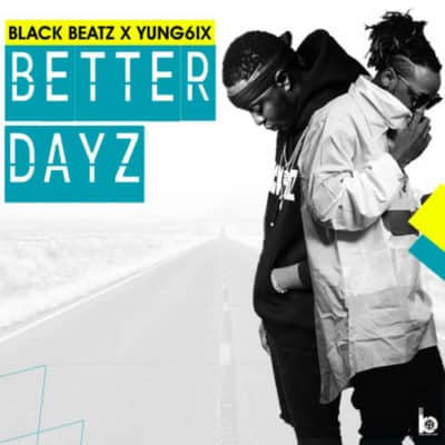 Download Yung6ix x Black Beatz Better Dayz Mp3 Download, Black Beatz x Yung6ix Better Days Song Download.