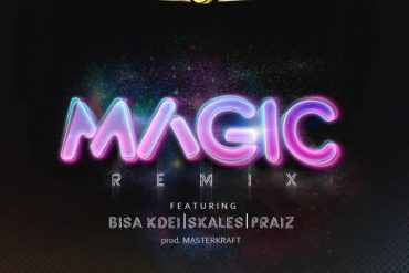 DJ J Masta Magic Remix ft. Skales, Praiz & Bisa Kdei  Mp3 Download