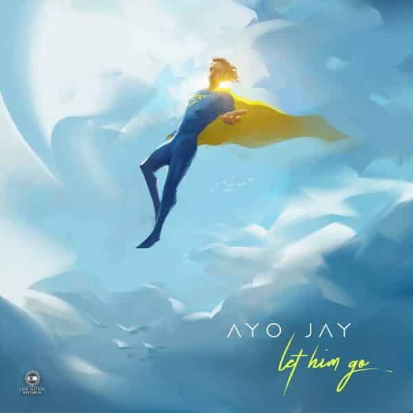 Download Ayo Jay Let Him Go Mp3 Download
