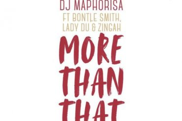 Download DJ Maphorisa More Than That Ft. Zingah, Bontle Smith & Lady Du Mp3 Download DJ Maphorisa More Than That Audio Song Download More than that by DJ Maphorisa.