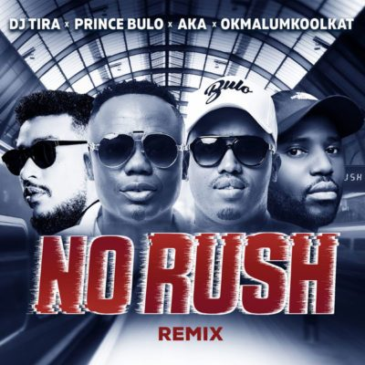 Download DJ Tira Ft. AKA, Okmalumkoolkat & Prince Bulo No Rush (Remix) Mp3 Download