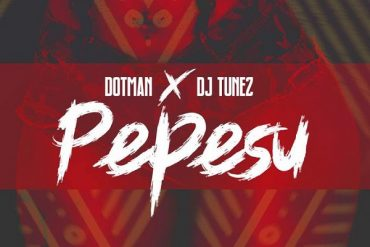 Download Dotman ft. DJ Tunez Pepesu Mp3 Download