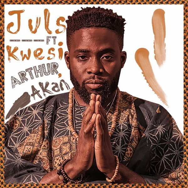 Download Juls Ft. Kwesi Arthur & Akan Saa Ara Mp3 Download