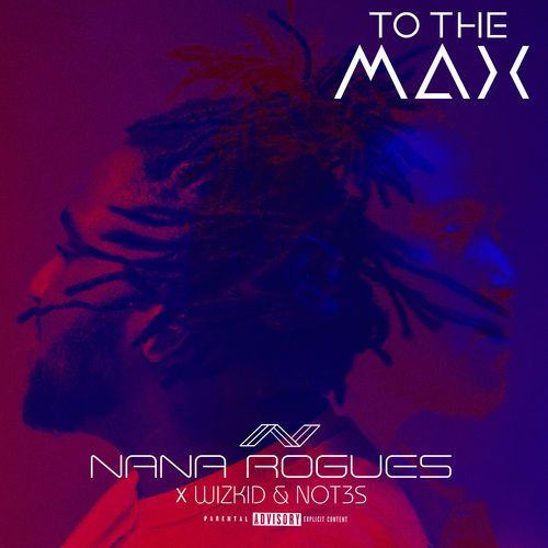 Download Nana Rogues x Wizkid & Not3s To The Max Mp3 Download