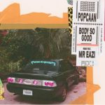 Popcaan Ft. Mr Eazi Body So Good Remix Mp3 Download Body So good Remix by Popcaan ft Mr Eazi.