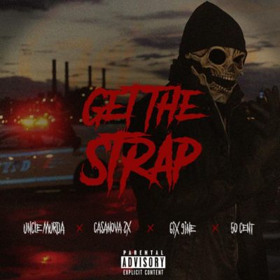 Uncle Murda, Casanova, Tekashi 6ix9ine & 50 Cent Get The Strap Mp3 Download.