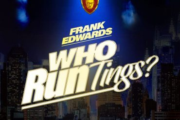Download Frank Edwards Who Run Tings Mp3 Download