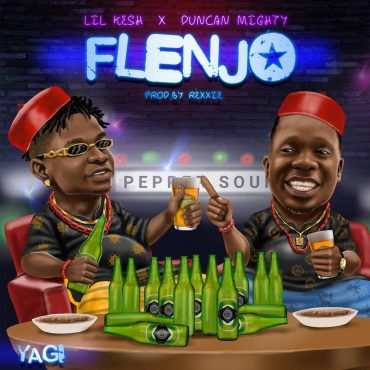 Lil Kesh ft Duncan Mighty – Flenjo [Music]