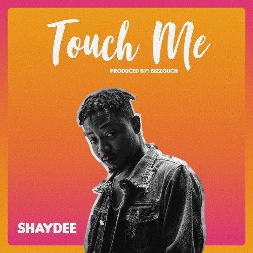 Shaydee Touch Me Mp3 Download.