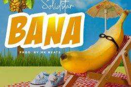 "Solidstar Bana Mp3 Download – CEO SHABA Entertainment ""SOLIDSTAR"" is out with new song title ""BANA' song was produced by MKbeats."