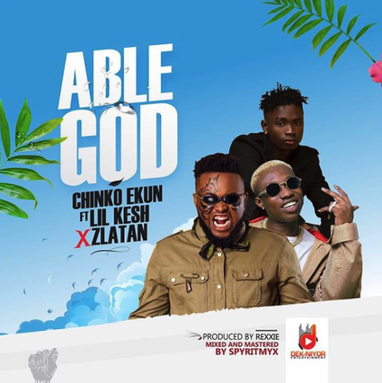 lyrics to Chinko Ekun Able God ft. Zlatan & Lil Kesh Lyrics