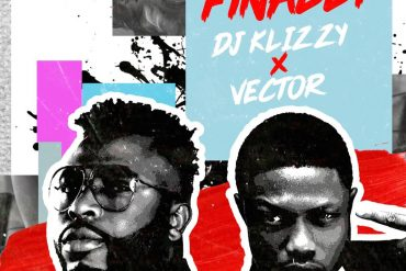 DJ Klizzy (Samklef) Finally ft Vector  Mp3 Download