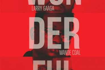 Download Larry Gaaga ft. Wande Coal & Sarkodie Wonderful  Mp3 Download