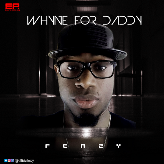 Feazy Whyne For Daddy Mp3 Download