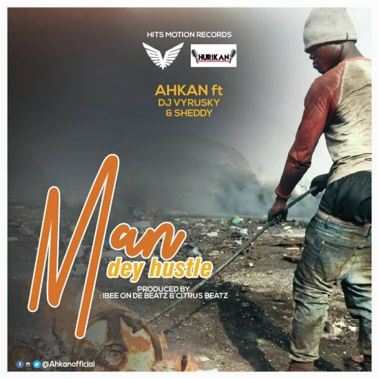 Ahkan Ft Dj Vyrusky x Sheddy Man Dey Hustle Mp3 Download