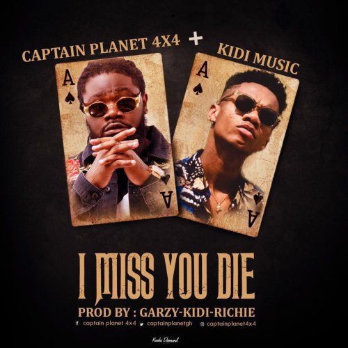 Captain Planet I Miss You Die ft. KiDi Mp3 Download