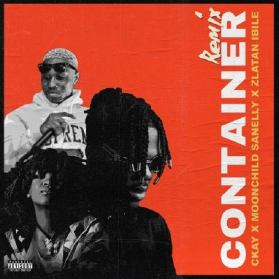 Ckay Container (Remix) ft. Moonchild Sanelly, Zlatan  Mp3 Download