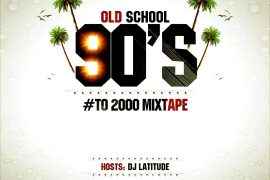Dj Latitude - Old School 90's to 2000 Mixtape
