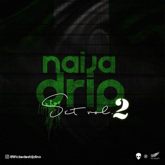 Kizz Daniel's Official DJ, DJ Dino - Naija DripSet Mix Vol 2