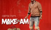 Oritse Femi Make Am Mp3 Download