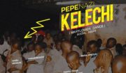 "Pepenazi – ""Kelechi Mp3 Download"