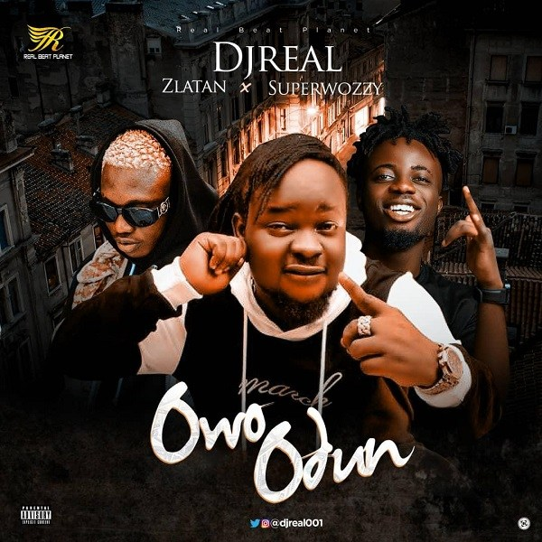DJ Real Owo Odun ft. Zlatan & Superwozzy Mp3 Download