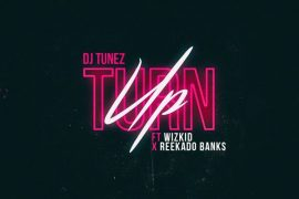 DJ Tunez ft. Wizkid & Reekado Banks Turn Up Mp3 Download