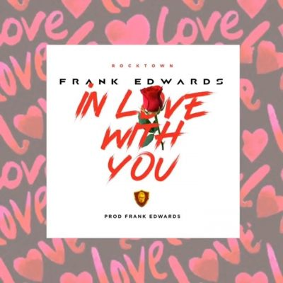 Frank Edwards In Love With You Mp3 Download