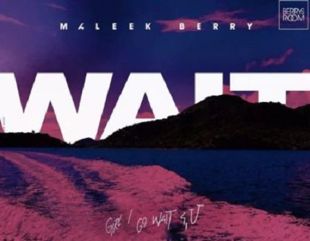 Maleek Berry Wait Mp3 Download