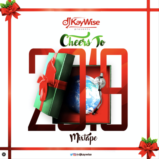 "DJ Kaywise – ""Cheers To 2019 Mix"""
