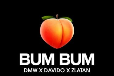 DMW ft. Davido & Zlatan Bum Bum Mp3 Download