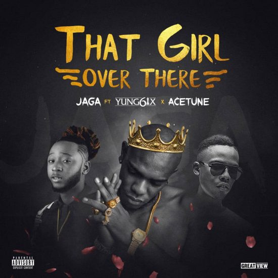 "Jaga ft. Yung6ix & Acetune – ""That Girl Over There"""